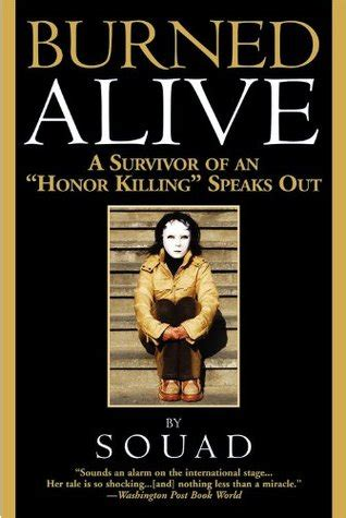 burning myself alive books burned alive a survivor of an quot honor killing quot speaks out