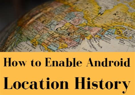 android device location history how to access android device location history