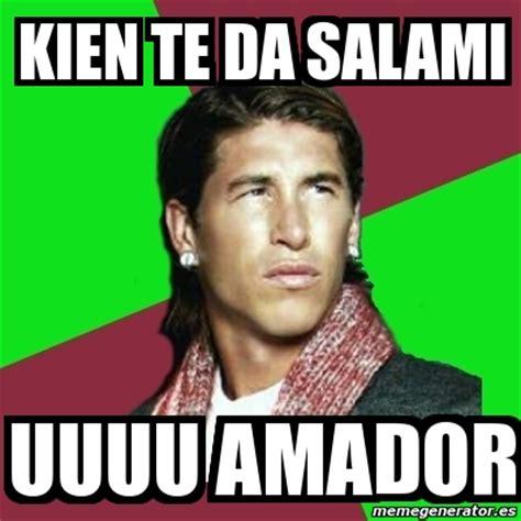 Salami Meme - meme sergio ramos kien te da salami uuuu amador 1098658