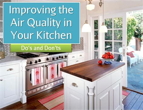 improving air quality in your kitchen do s and don ts