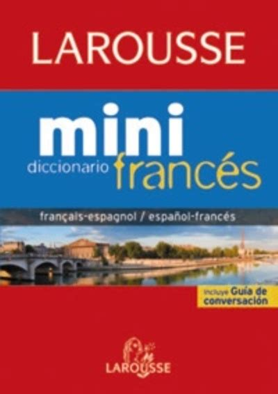 libro diccionario de francs para diccionario larousse mini espa 241 ol franc 233 s franc 233 s espa 241 ol varios artistas comprar libro
