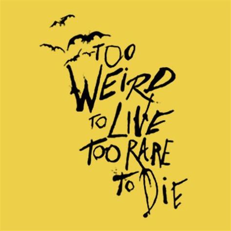 too weird to live too rare to die tattoo prince boucher to live to die