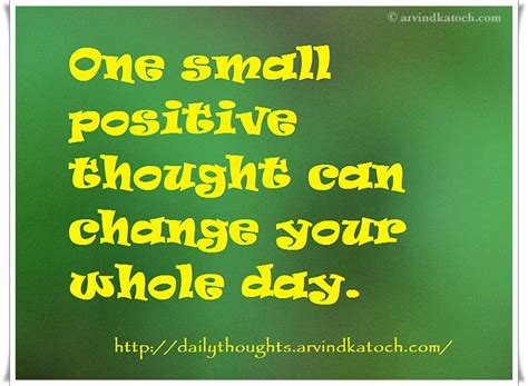 thoughts for s day one small positive thought can change your whole day