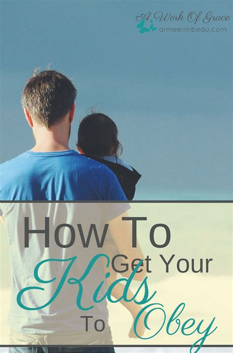 how to your to obey how to get your to obey a work of grace