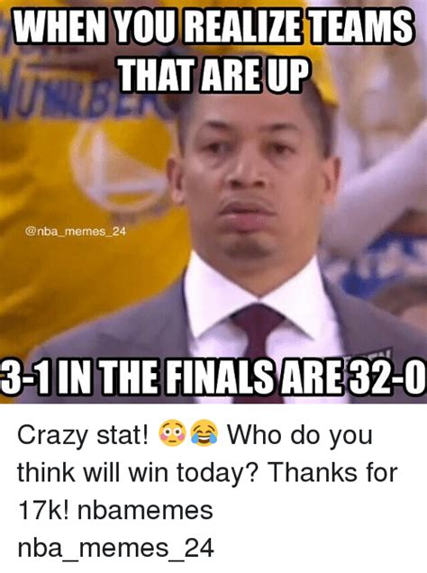 Are You Crazy Meme - when you realize teams that are up nba memes 24 3 1in the