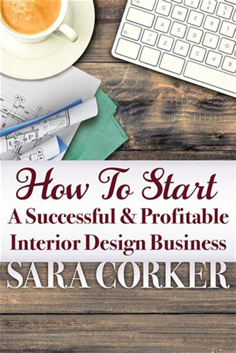how to start a interior design business how to start a successful and profitable interior design