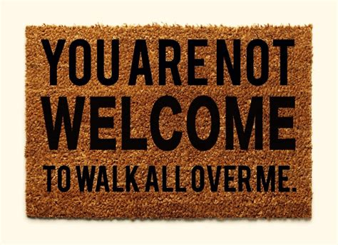 Not A Doormat Quotes by 5 Ways To Stop Being Someone S Doormat According To