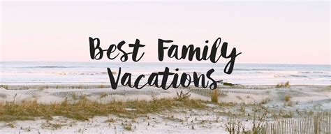best family vacations best place for family vacation city nj