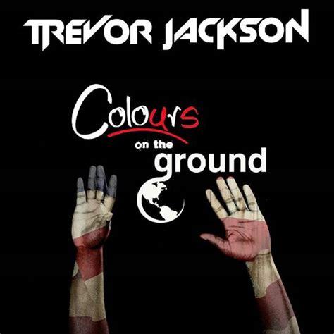 trevor jackson colours on the ground new music trevor jackson colours on the ground