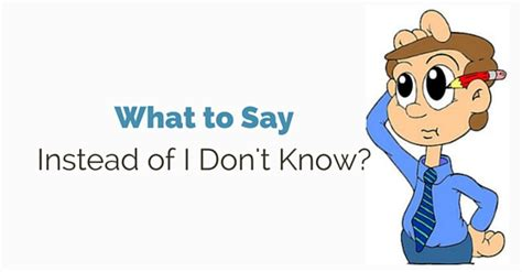 what to say instead of quot i don t know quot 12 best