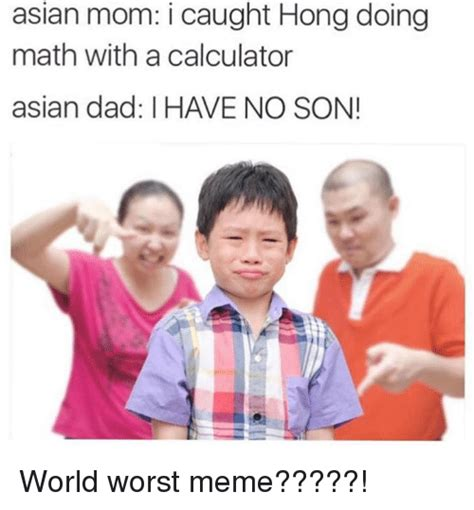 Asian Mom Meme - asian mom i caught hong doing math with a calculator asian