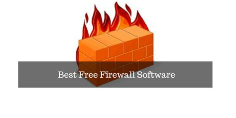 best firewall free top 5 best free firewall software