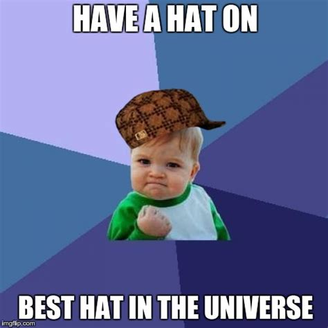 Hat Meme - best hat ever imgflip