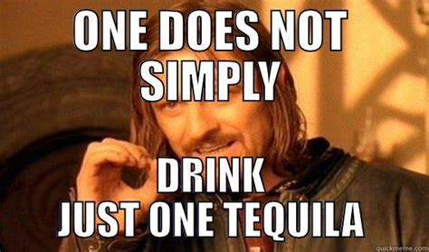 Tequila Memes - 11 tequila truths that every drinker knows vinepair