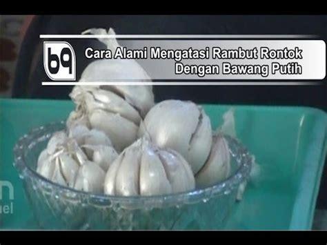 cara alami mengatasi rambut rontok dengan bawang putih