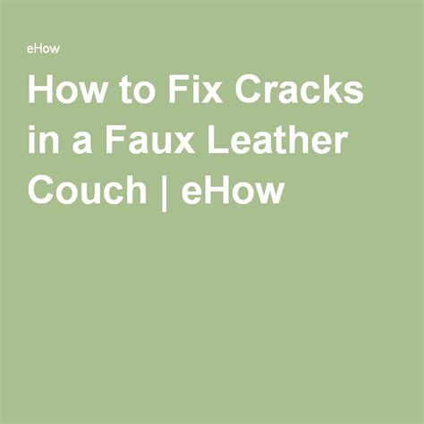 How To Fix Cracks In A Faux Leather Couch Leather