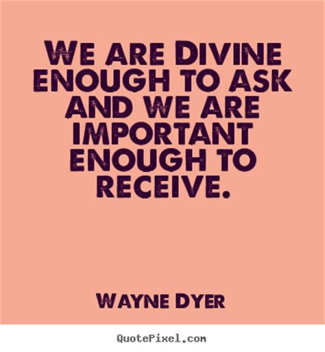 Home Fashion Decor ask and we are important enough wayne dyer best