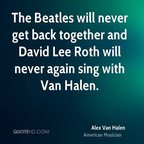 Halen Are Getting Back Together With David Roth by Alex Halen Quotes Quotehd