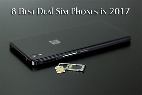 best dual sim phone 8 best dual sim phones in 2017