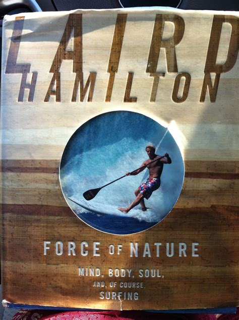 Phenomenal Read Laird Hamilton S Book Force Of Nature