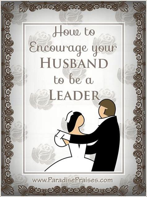 7 Ways To Encourage Your Partner by 6 Ways To Encourage Your Husband To Be A Leader To Be
