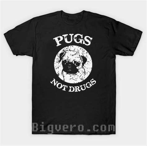 pug not drugs t shirt pugs not drugs tshirt cool tshirt designs bigvero
