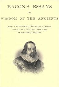 Francis Bacon Essays Sparknotes by Bacon S Essays With Author Biography Preface And Notes And Wisdom Of The Ancients By Sir