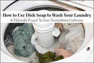 Can I Use Dishwasher Detergent To Wash Dishes How To Use Dish Soap To Wash Your Laundry