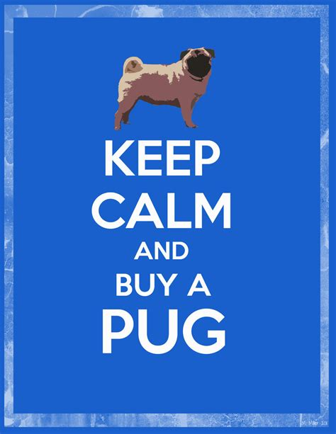 buying a pug keep calm and buy a pug by mishellymonster on deviantart