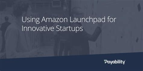 amazon launchpad using amazon launchpad for business startups payability