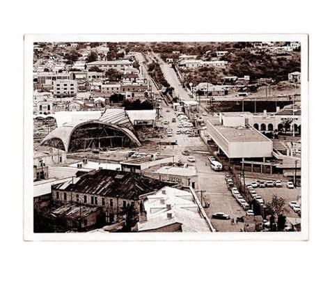 fotos antiguas nogales sonora nogales sonora la gran urbe spanish tucson com