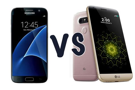 samsung vs lg samsung galaxy s7 vs lg g5 detailed comparison