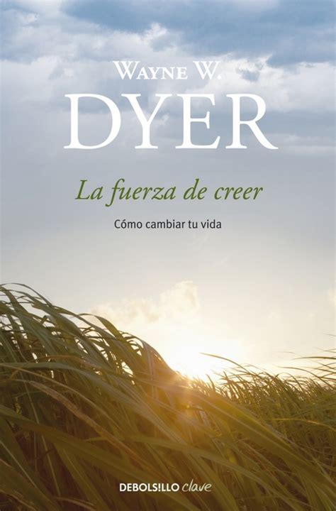 el universo oye lo 8466332766 la fuerza de creer dyer wayne w sinopsis del libro rese 241 as criticas opiniones quelibroleo