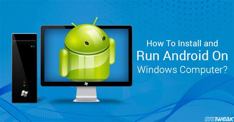 run windows programs on android how to install and run android on your windows computer