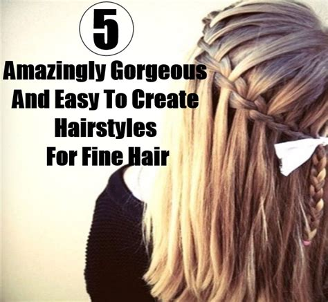 hairstyles for thin hair diy 5 amazingly gorgeous and easy to create hairstyles for