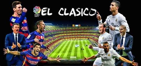 barcelona quora how to watch el clasico real madrid vs barcelona live