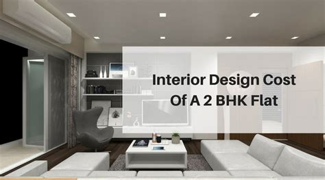 interior decorator cost interior design cost of a 2 bhk flat best interior