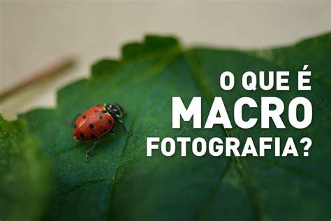 tutorial fotografia macro o que 233 macro fotografia photopro cursos online