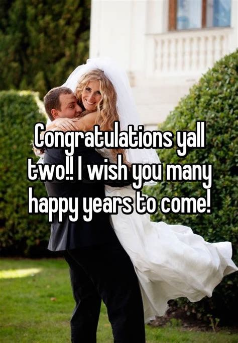 many more years to come congratulations yall two i wish you many happy years to come