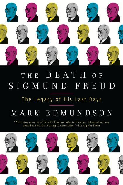 sigmund freud the and legacy of history s most psychiatrist books the of sigmund freud the legacy of his last days