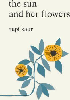 The Sun And Flower Rupi Kaur Uk the sun and flowers rupi kaur 9781471165825