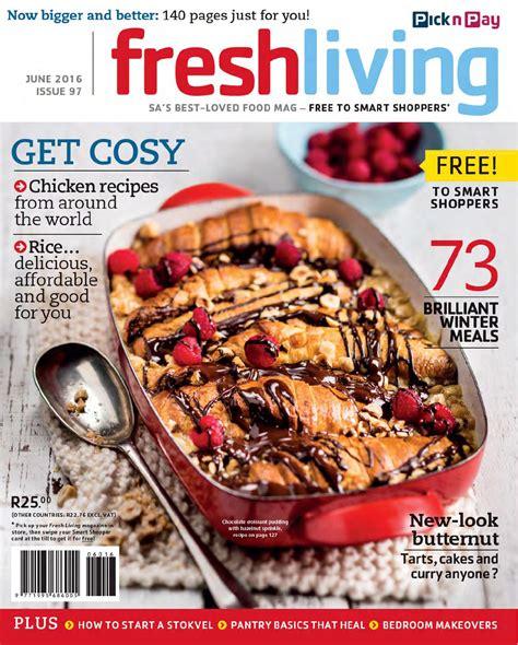 fresh living fresh living june july 2016 by pick n pay issuu