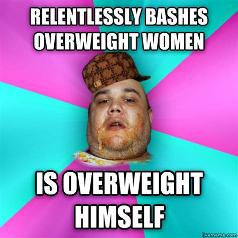 Fat Women Memes - livememe com scumbag fat guy