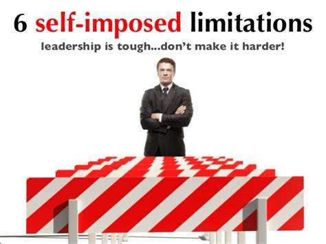 Imposed Limits by 6 Self Imposed Limitations To Avoid Leadership Is Tough