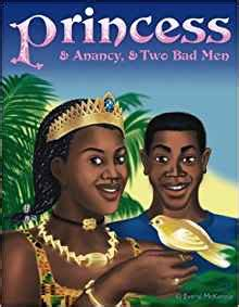 bad princess true tales from the tiara books anancy and the princess and two bad anancy stories