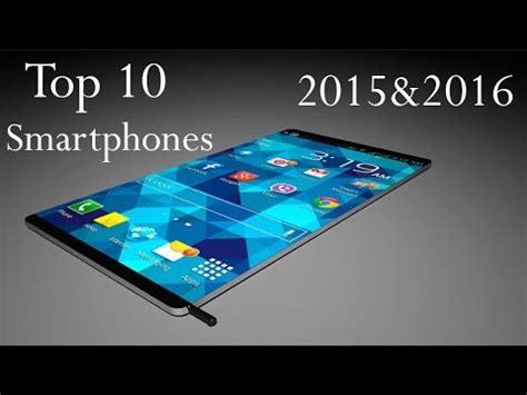 top 10 smartphones 2015 & 2016 new future coming youtube