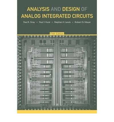integrated electronics analog and digital circuits and systems by millman halkias analysis and design of analog integrated circuits paul r gray 9780470245996
