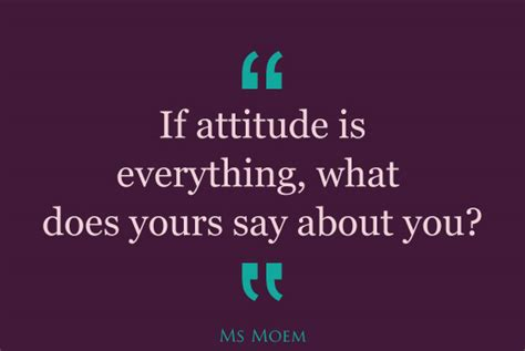 quot everything is not what quotes about attitude is everything quotesgram