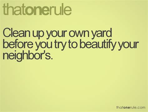 clean up your own backyard 34 best images about quotes to live by on pinterest so