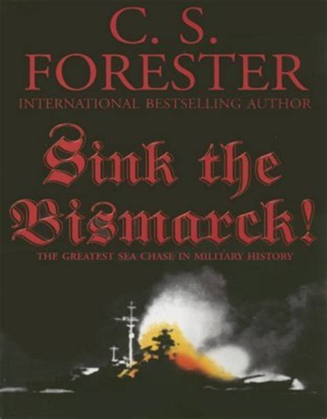 bismarck books sink the bismarck by c s forester reviews discussion